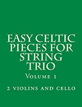Easy Celtic Pieces For String Trio  vol.1: for 2 violins and cello