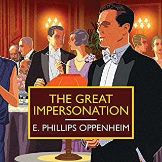 The Great Impersonation                   By:                                                                                                                                 E. Phillips Oppenheim                               Narrated by:                                                                                                                                 Peter Noble                      Length: 8 hrs and 54 mins     4 ratings     Overall 5.0