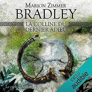 La colline du dernier adieu     Le Cycle d'Avalon 3              Auteur(s):                                                                                                                                 Marion Zimmer Bradley                               Narrateur(s):                                                                                                                                 Bénédicte Charton                      Durée: 12 h et 53 min     1 évaluation     Au global 5,0