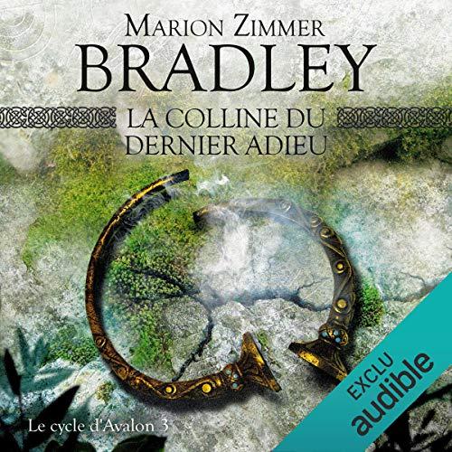 La colline du dernier adieu     Le Cycle d'Avalon 3              De :                                                                                                                                 Marion Zimmer Bradley                               Lu par :                                                                                                                                 Bénédicte Charton                      Durée : 12 h et 53 min     1 notation     Global 5,0