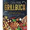 Das XXL Grillbuch für Anfänger & Profis: Die 123 besten Grillrezepte für unvergessliche Grillmomente - Fleisch, Fisch, Beilagen, Dips, Desserts, Fastfood, ... (inkl. Nährwertangaben) (German Edition)