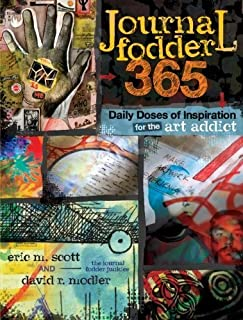 Journal Fodder 365: Daily Doses of Inspiration for the Art Addict by Scott, Eric M., Modler, David R. (2012) Paperback