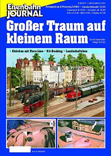 Eisenbahn Journal : Grosser Traum auf kleinem Raum - Gleisbau, Kitbashing, Landschaftsgestaltung