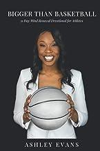BIGGER THAN BASKETBALL: 31 Day Mind Renewal Devotional for Athletes PDF