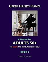 Upper Hands Piano: A Method for Adults 50+ to SPARK the Mind, Heart and Soul: Book 2