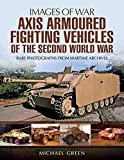 Axis Armoured Fighting Vehicles of the Second World War (Images of War) - Michael Green