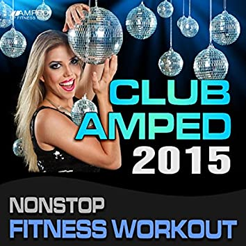 Club Amped 2015 Nonstop Fitness Workout (135 BPM)