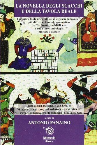La novella degli scacchi e della tavola reale. Un'antica fonte orientale sui due giochi da tavola più diffusi nel mondo eurasiatico tra Tardoantico e Medioevo e sulla loro simbologia militare