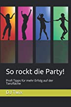 So rockt die Party!: Profi Tipps für mehr Erfolg auf der Tanzfläche (German Edition)