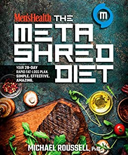 Men's Health The MetaShred Diet: Your 28-Day Rapid Fat-Loss Plan. Simple. Effective. Amazing. by [Michael Roussell, Editors of Men's Health Magazi]