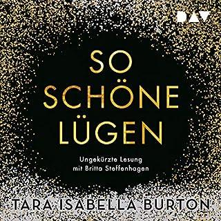 So schöne Lügen                   Autor:                                                                                                                                 Tara Isabella Burton                               Sprecher:                                                                                                                                 Britta Steffenhagen                      Spieldauer: 9 Std. und 39 Min.     15 Bewertungen     Gesamt 4,2