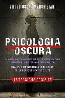 Psicologia Oscura: La Guida Non Convenzionale sulla Manipolazione Mentale e la Distorsione della Realtà | Analizza ed Infl...