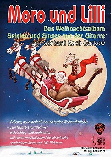 Moro und Lilli. Das Weihnachtsalbum.: Spielen und Singen mit der Gitarre. Beliebte, neue, besinnliche und fetzige Weihnachtslieder, sehr leicht bis ... einem Moro-und-Lilli-Plektrum. Ausgabe mit CD