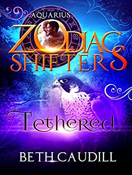 Tethered: A Zodiac Shifters Paranormal Romance: Aquarius (Willows Haven Book 1) by [Beth Caudill, Zodiac Shifters]