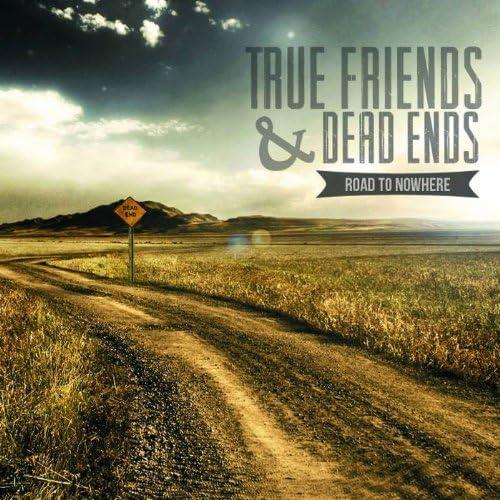 True Friends & Dead Ends
