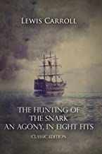 The Hunting of the Snark an Agony, in Eight Fits: Classic Edition With Original Illustrations