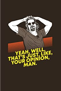 Yeah, Well, That's Just, Like, Your Opinion, Man.: Funny Movie Quotes 2020 Planner | Weekly & Monthly Pocket Calendar | 6x9 Softcover Organizer | For Filmmaker Guys & Film Production Fans