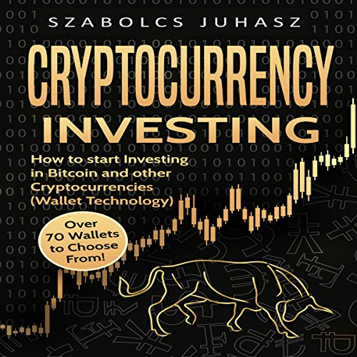 Cryptocurrency Investing: How to Start Investing in Bitcoin and Other Cryptocurrencies cover art