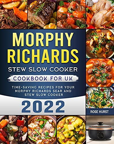 Morphy Richards Stew Slow Cooker Cookbook for UK 2022: Time-Saving Recipes for Your Morphy Richards Sear and Stew Slow Cooker (English Edition)