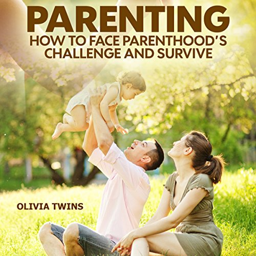 Parenting     How to Face Parenthood's Challenge and Survive              By:                                                                                                                                 Olivia Twins                               Narrated by:                                                                                                                                 Tiffany Marz                      Length: 1 hr and 17 mins     Not rated yet     Overall 0.0