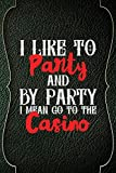 I Like To Party And By Party I Mean Fo To The Casino:
