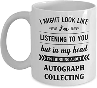Autograph Collecting Mug - I Might Look Like I'm Listening To You But In My Head I'm Thinking About - Funny Novelty Ceramic Coffee & Tea Cup Cool Gift