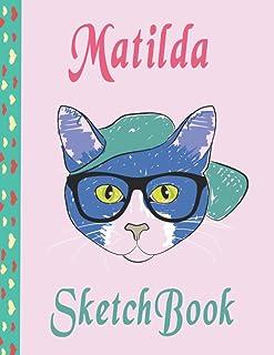 Matilda Sketchbook: Matilda personalized Cat sketchbook Gift for kids & adults: drawing, doodling, and create more art ide...