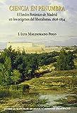 Ciencia en penumbra : el Jardín Botánico de Madrid en los orígenes del liberalismo, 1808-1834: El Jardín Botánico de Madrid en los orígenes del liberalismo, 1808-1834