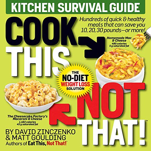 Cook This, Not That! Kitchen Survival Guide: The No-Diet Weight Loss Solution