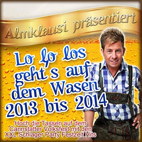 Almklausi präsentiert - Lo lo los geht's auf dem Wasen 2013 bis 2014 (Hoch die Tassen auf dem Cannstatter Volksfest mit den XXL Schlager Party Festzelt Hits)