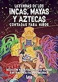 Leyendas de los incas, mayas y aztecas contadas para niños/ Legends of the Incas, Mayans and Aztecs Told for Children