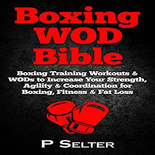 Boxing WOD Bible: Boxing Workouts & WODs to Increase Your Strength, Agility & Coordination for Boxing, Fitness & Fat Loss cover art