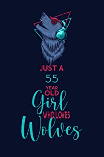 Just A 55 Year Old Girl Who Loves Wolves: Journal for Wolves Lovers, Perfect Birthday Gift for 55 Year Old Women Who Loves...