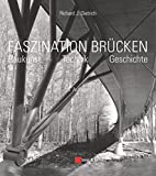 Faszination Brücken: Baukunst. Technik. Geschichte.