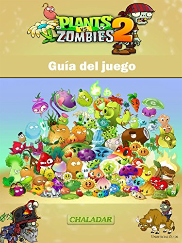 Plants Vs Zombies 2 Guía Del Juego Spanish Edition Kindle Edition By Joshua Abbott Enrique Manuel Ceretti Humor Entertainment Kindle Ebooks