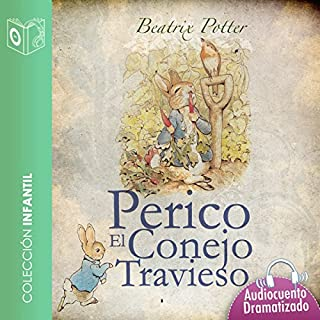 El cuento de Perico el conejo travieso [The Tale of the Mischievous Peter Rabbit]                   By:                                                                                                                                 Beatrix Potter                               Narrated by:                                                                                                                                 Marina Clyo,                                                                                        Sonolibro                      Length: 11 mins     3 ratings     Overall 5.0