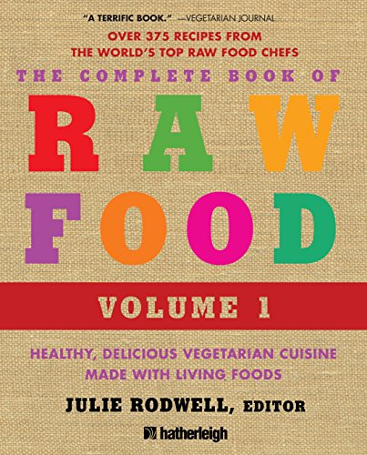 The Complete Book of Raw Food, Volume 1: Healthy, Delicious Vegetarian Cuisine Made with Living Foods (The Complete Book of Raw Food Series)