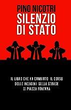 Silenzio di Stato. Il libro che ha cambiato il corso delle indagini sulla strage di Piazza Fontana (La community di ilmiolibro.it)