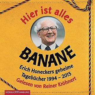 Hier ist alles Banane     Erich Honeckers geheime Tagebücher 1994 - 2015              Autor:                                                                                                                                 Jorge Nicolás Sanchez Rodriguez                               Sprecher:                                                                                                                                 Reiner Kröhnert                      Spieldauer: 8 Std. und 7 Min.     52 Bewertungen     Gesamt 4,3