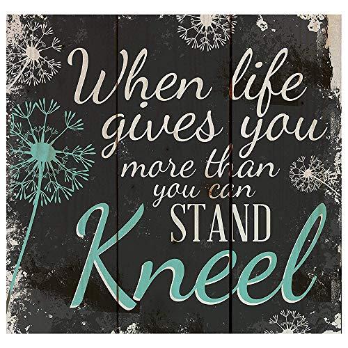 When Life Gets Too Hard to Stand...Kneel Dandelion Wisps 10 x 10 Wood Pallet Design Wall Art Sign