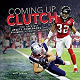 Coming Up Clutch: The Greatest Upsets, Comebacks, and Finishes in Sports History (Spectacular...