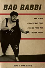 Bad Rabbi: And Other Strange but True Stories from the Yiddish Press (Stanford Studies in Jewish History and Culture)
