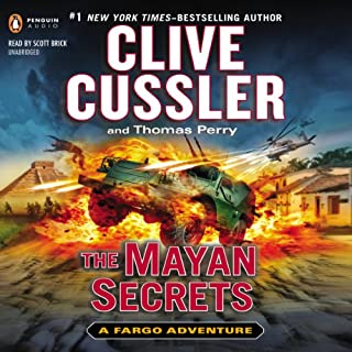 The Mayan Secrets     A Fargo Adventure, Book 5              Written by:                                                                                                                                 Clive Cussler,                                                                                        Thomas Perry                               Narrated by:                                                                                                                                 Scott Brick                      Length: 10 hrs and 9 mins     7 ratings     Overall 4.6