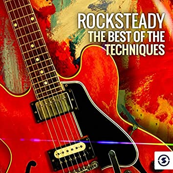 Rocksteady: The Best of the Techniques