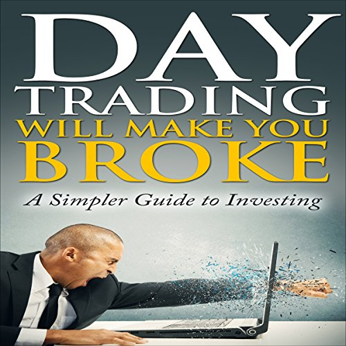 Day Trading Will Make You Broke: A Simpler Guide to Investing audiobook cover art