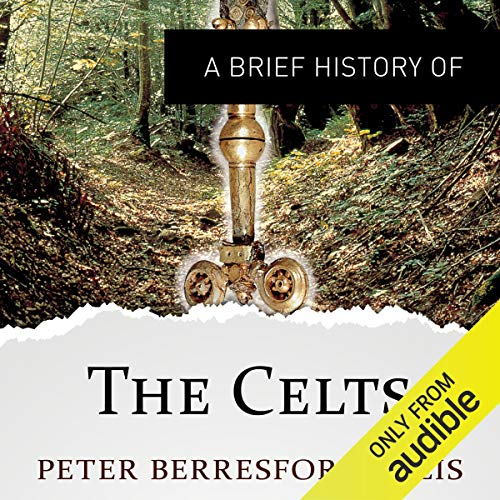 A Brief History of the Celts: Brief Histories