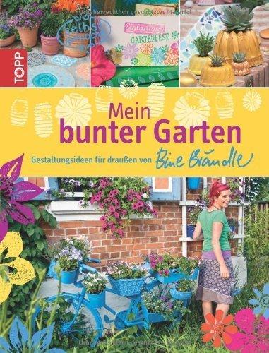 Mein bunter Garten: Gestaltungsideen für draußen von Bine Brändle von Bine Brändle (20. Januar 2014) Gebundene Ausgabe