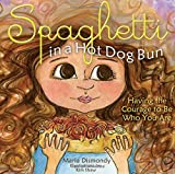 Inspirational - Spaghetti in a Hot Dog Bun: Having the Courage To Be Who You Are Review