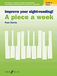 Improve your sight-reading! A piece a week Piano Grade 2: Short Pieces to Support and Improve Sight-Reading by Developing ...
