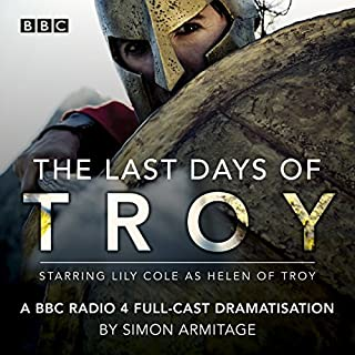 The Last Days of Troy                   By:                                                                                                                                 Simon Armitage                               Narrated by:                                                                                                                                 Claire Calbraith,                                                                                        Colin Tierney,                                                                                        David Birell,                   and others                 Length: 1 hr and 53 mins     2 ratings     Overall 5.0